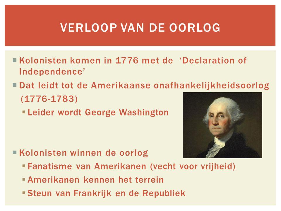  Kolonisten komen in 1776 met de 'Declaration of Independence'  Dat leidt tot de Amerikaanse onafhankelijkheidsoorlog (1776-1783)  Leider wordt Geo