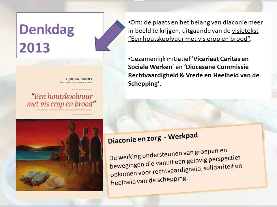 Denkdag 2013 Om: de plaats en het belang van diaconie meer in beeld te krijgen, uitgaande van de visietekst Een houtskoolvuur met vis erop en brood .