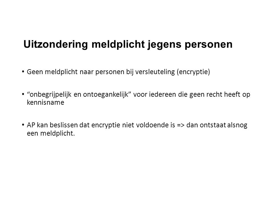 """Uitzondering meldplicht jegens personen Geen meldplicht naar personen bij versleuteling (encryptie) """"onbegrijpelijk en ontoegankelijk"""" voor iedereen d"""