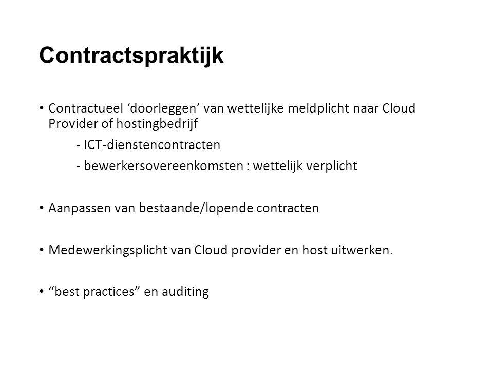 Contractspraktijk Contractueel 'doorleggen' van wettelijke meldplicht naar Cloud Provider of hostingbedrijf - ICT-dienstencontracten - bewerkersovereenkomsten : wettelijk verplicht Aanpassen van bestaande/lopende contracten Medewerkingsplicht van Cloud provider en host uitwerken.