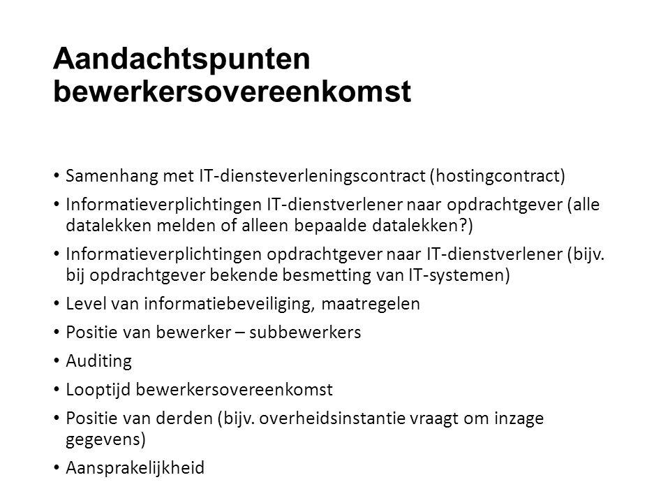 Aandachtspunten bewerkersovereenkomst Samenhang met IT-diensteverleningscontract (hostingcontract) Informatieverplichtingen IT-dienstverlener naar opd