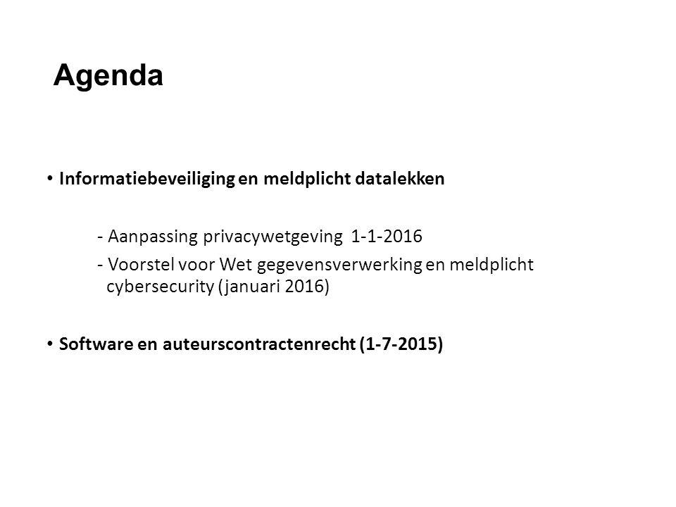 Agenda Informatiebeveiliging en meldplicht datalekken - Aanpassing privacywetgeving 1-1-2016 - Voorstel voor Wet gegevensverwerking en meldplicht cybersecurity (januari 2016) Software en auteurscontractenrecht (1-7-2015)