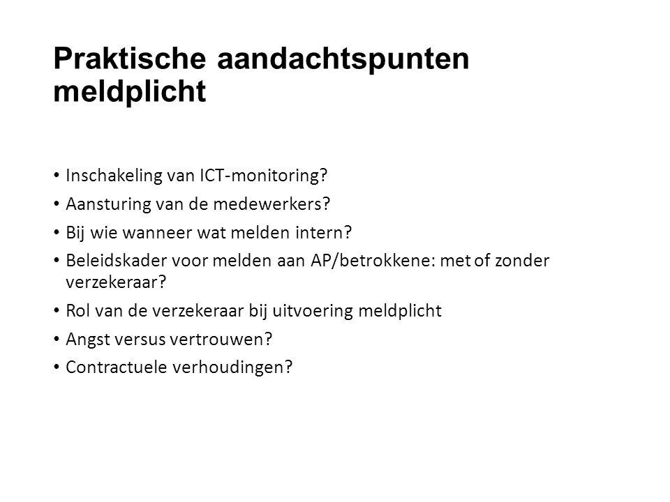 Praktische aandachtspunten meldplicht Inschakeling van ICT-monitoring? Aansturing van de medewerkers? Bij wie wanneer wat melden intern? Beleidskader
