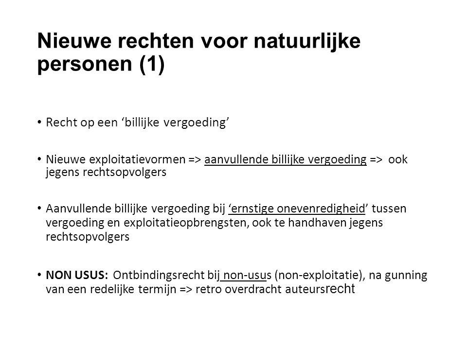 Nieuwe rechten voor natuurlijke personen (1) Recht op een 'billijke vergoeding' Nieuwe exploitatievormen => aanvullende billijke vergoeding => ook jeg