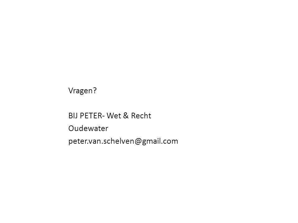 Vragen? BIJ PETER- Wet & Recht Oudewater peter.van.schelven@gmail.com