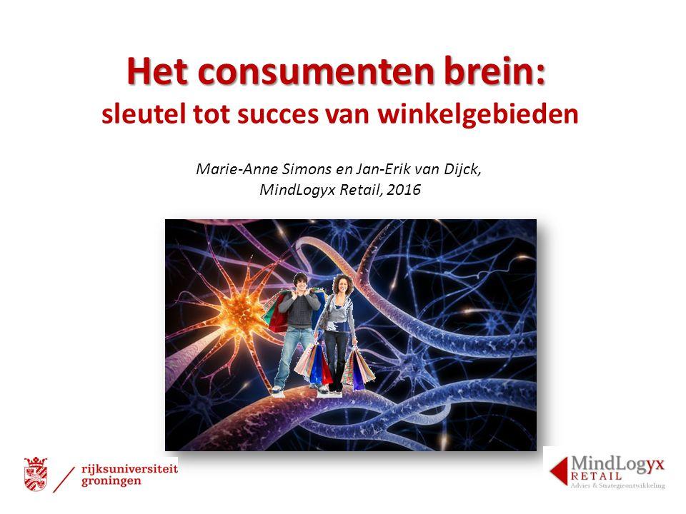 Het consumenten brein: sleutel tot succes van winkelgebieden Marie-Anne Simons en Jan-Erik van Dijck, MindLogyx Retail, 2016