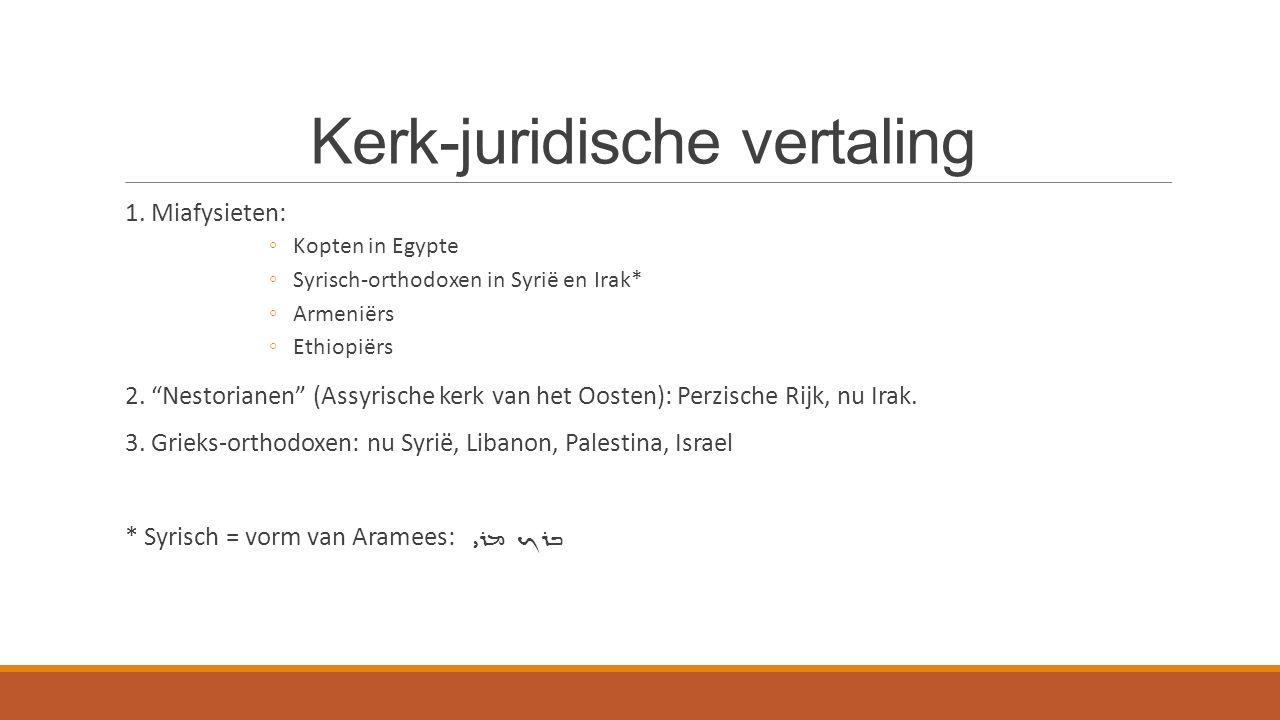 """Kerk-juridische vertaling 1. Miafysieten: ◦Kopten in Egypte ◦Syrisch-orthodoxen in Syrië en Irak* ◦Armeniërs ◦Ethiopiërs 2. """"Nestorianen"""" (Assyrische"""