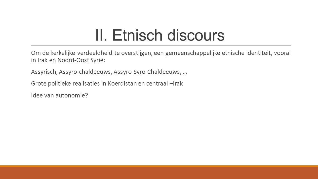 II. Etnisch discours Om de kerkelijke verdeeldheid te overstijgen, een gemeenschappelijke etnische identiteit, vooral in Irak en Noord-Oost Syrië: Ass