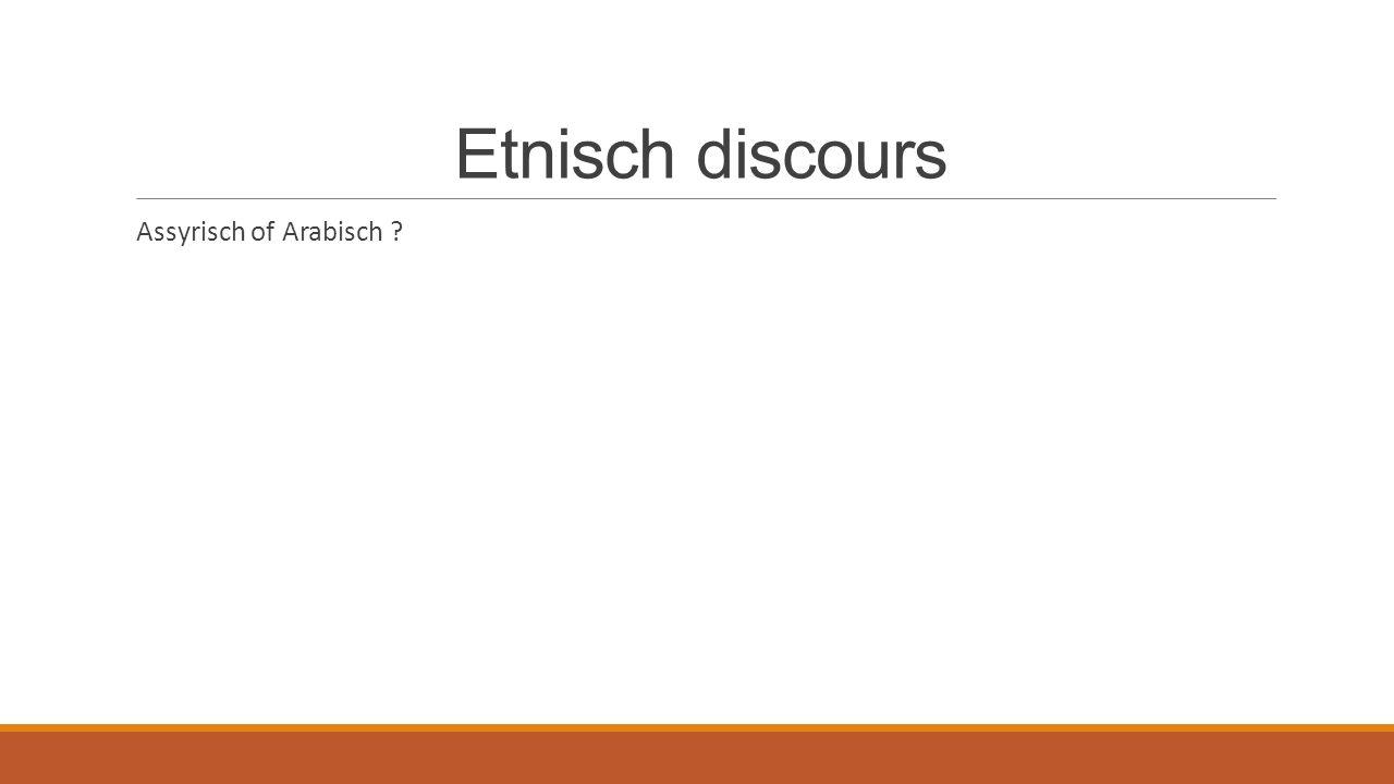 Etnisch discours Assyrisch of Arabisch ?