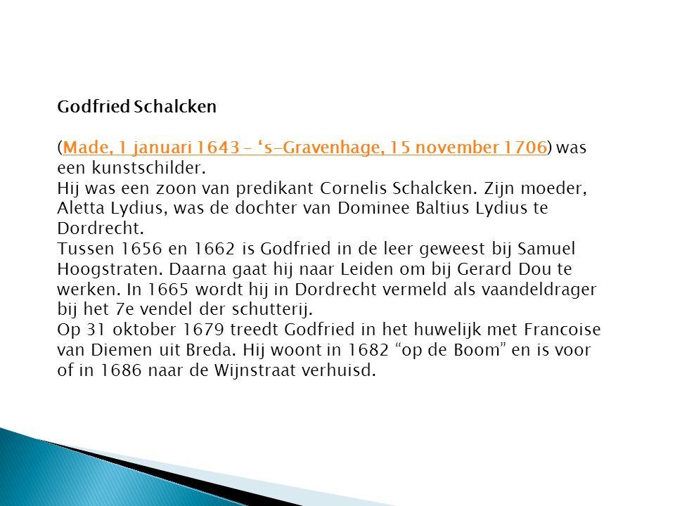 Godfried Schalcken (Made, 1 januari 1643 – 's-Gravenhage, 15 november 1706) was een kunstschilder.Made, 1 januari 1643 – 's-Gravenhage, 15 november 1706 Hij was een zoon van predikant Cornelis Schalcken.
