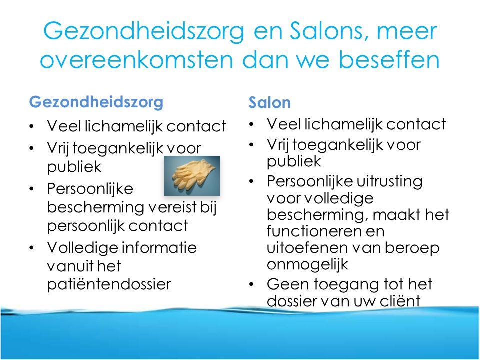 Gezondheidszorg en Salons, meer overeenkomsten dan we beseffen Gezondheidszorg Veel lichamelijk contact Vrij toegankelijk voor publiek Persoonlijke be