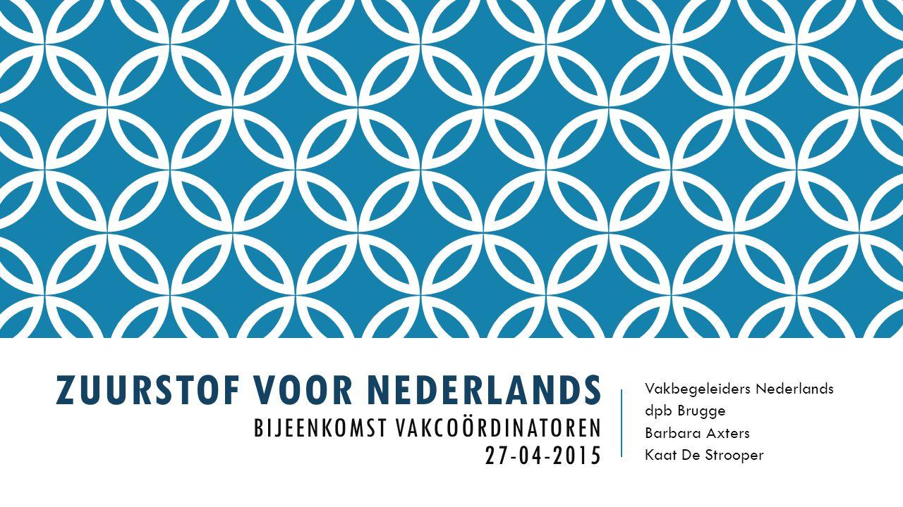 ZUURSTOF VOOR NEDERLANDS BIJEENKOMST VAKCOÖRDINATOREN 27-04-2015 Vakbegeleiders Nederlands dpb Brugge Barbara Axters Kaat De Strooper