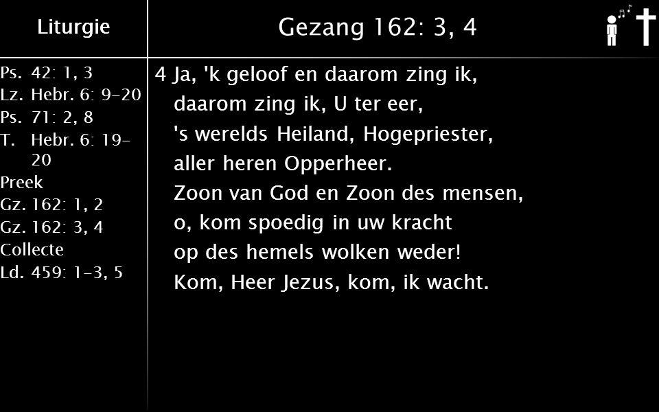 Liturgie Ps.42: 1, 3 Lz.Hebr. 6: 9-20 Ps.71: 2, 8 T.Hebr.