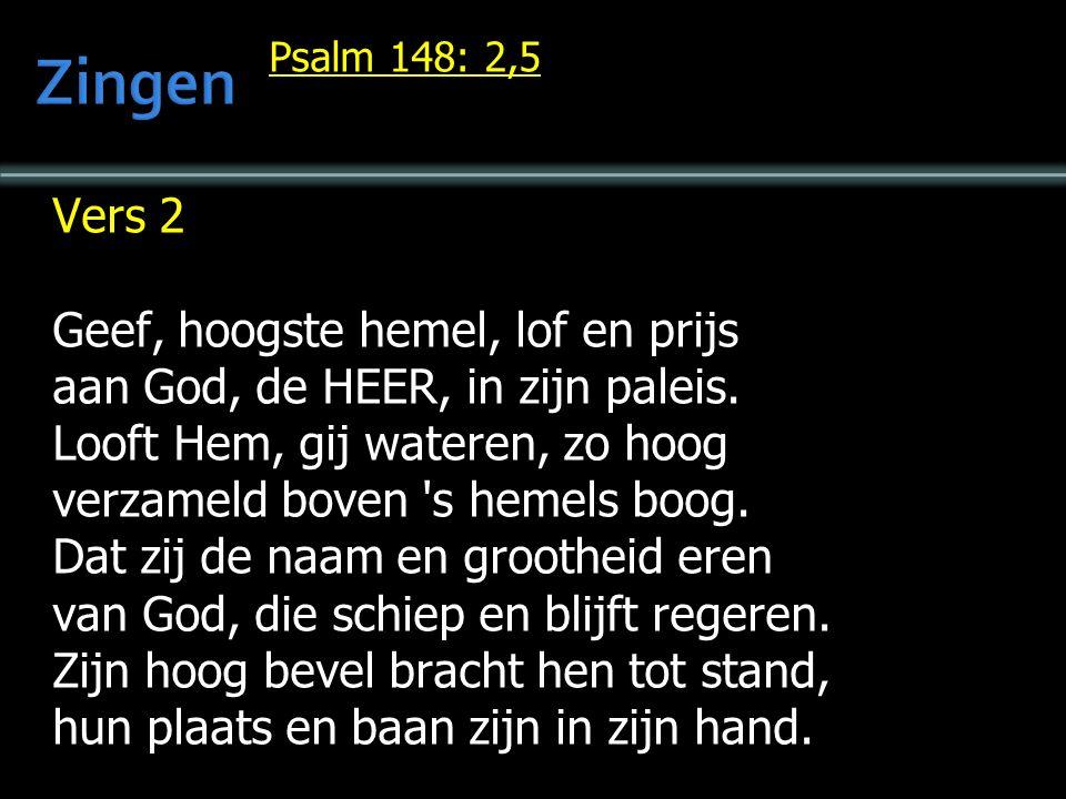 Psalm 148: 2,5 Vers 2 Geef, hoogste hemel, lof en prijs aan God, de HEER, in zijn paleis.