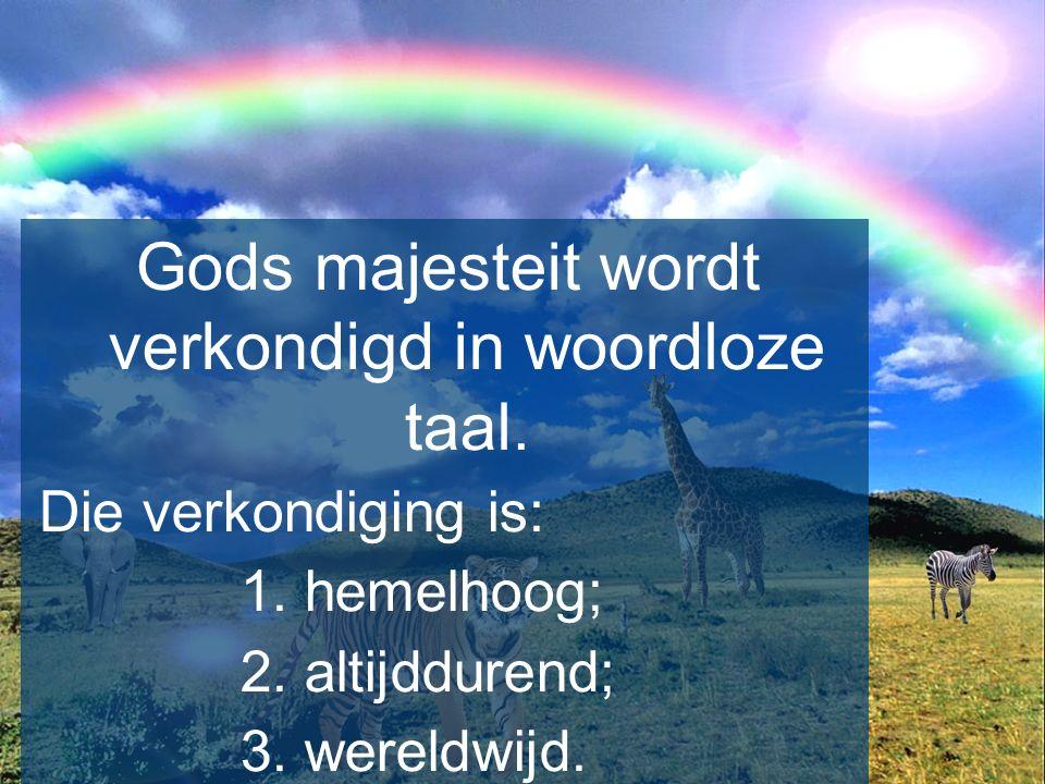 Gods majesteit wordt verkondigd in woordloze taal.