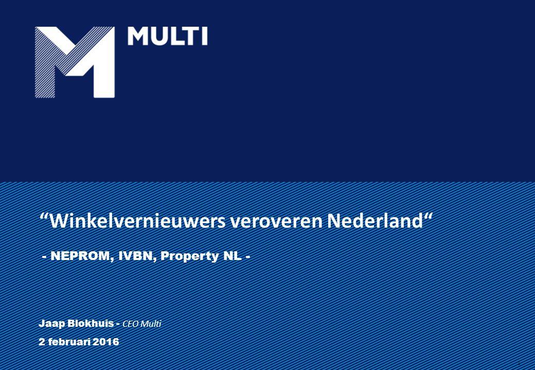 Winkelvernieuwers veroveren Nederland Jaap Blokhuis - CEO Multi 2 februari 2016 1 - NEPROM, IVBN, Property NL -