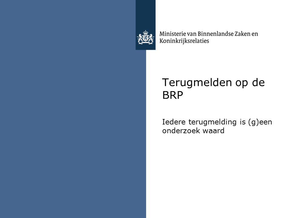Terugmelden op de BRP Iedere terugmelding is (g)een onderzoek waard