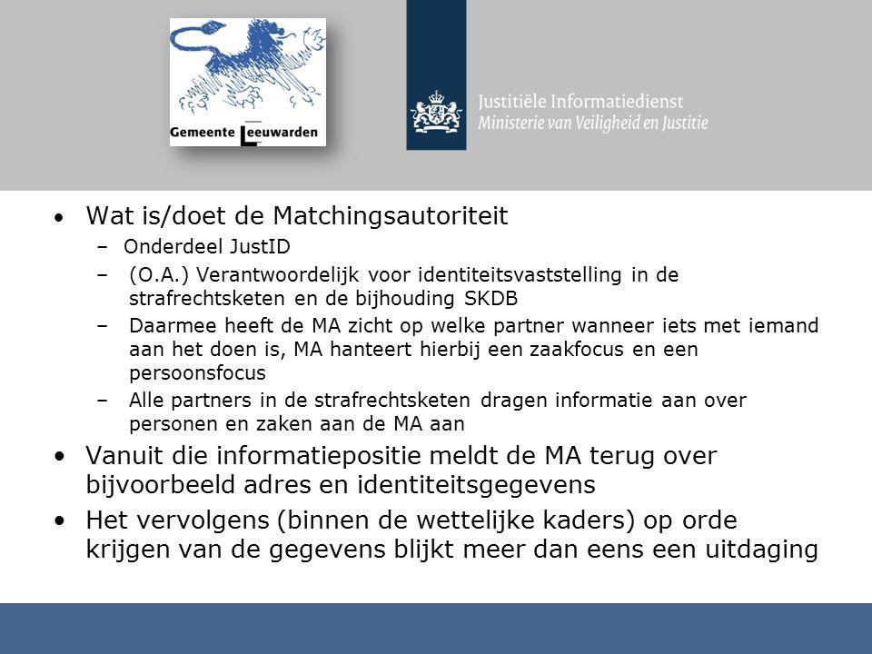 Wat is/doet de Matchingsautoriteit –Onderdeel JustID –(O.A.) Verantwoordelijk voor identiteitsvaststelling in de strafrechtsketen en de bijhouding SKD