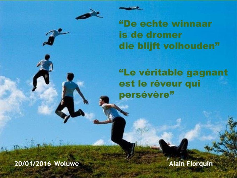 1 De echte winnaar is de dromer die blijft volhouden 20/01/2016 Woluwe Alain Florquin Le véritable gagnant est le rêveur qui persévère