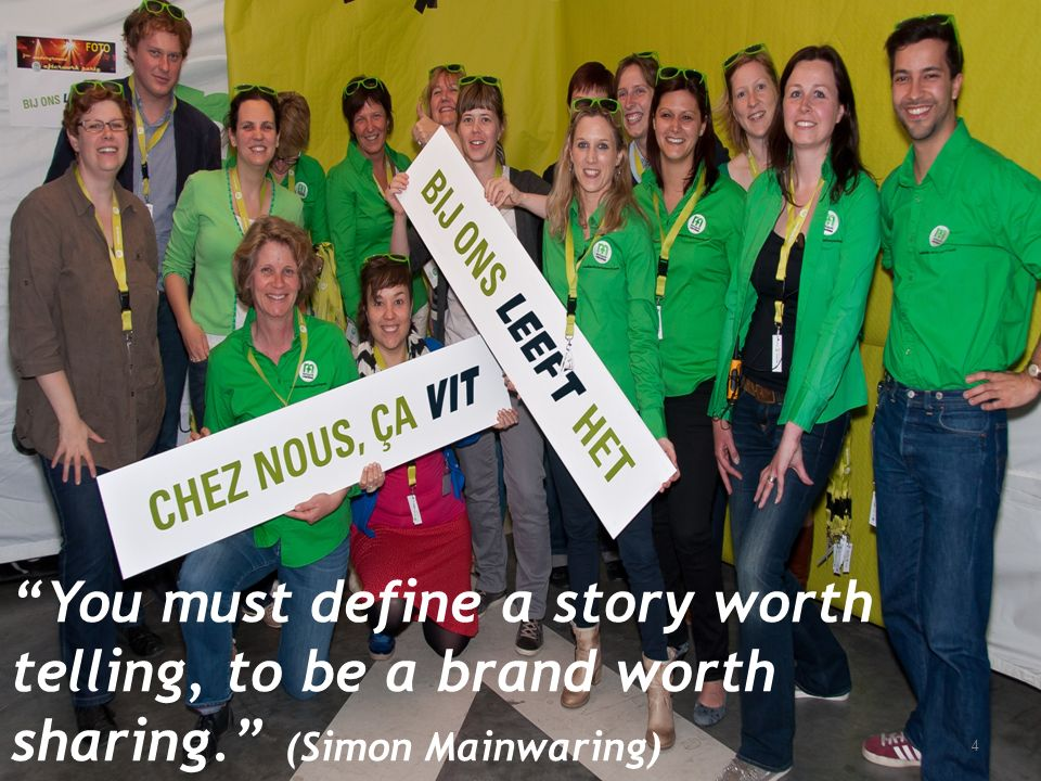 "4 ""You must define a story worth telling, to be a brand worth sharing."" (Simon Mainwaring)"