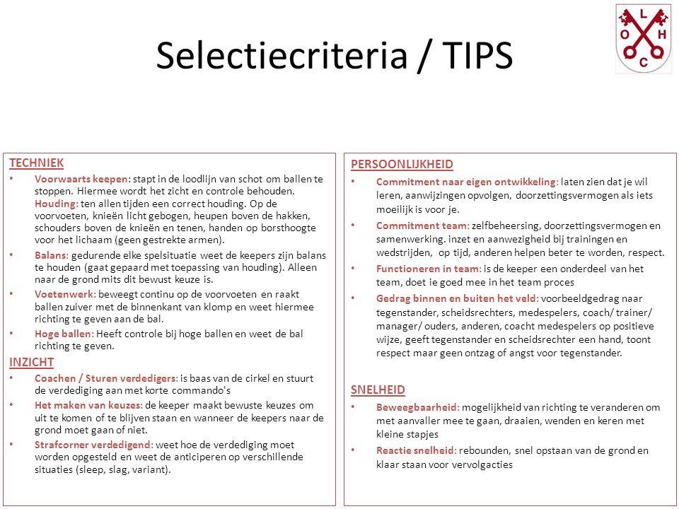 Selectiecriteria / TIPS TECHNIEK Voorwaarts keepen: stapt in de loodlijn van schot om ballen te stoppen. Hiermee wordt het zicht en controle behouden.