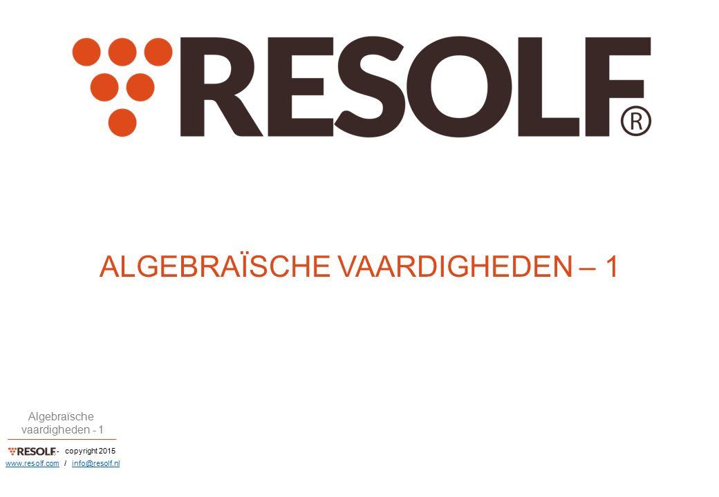 - copyright 2015 Algebraïsche vaardigheden - 1 www.resolf.comwww.resolf.com / info@resolf.nlinfo@resolf.nl ALGEBRAÏSCHE VAARDIGHEDEN – 1