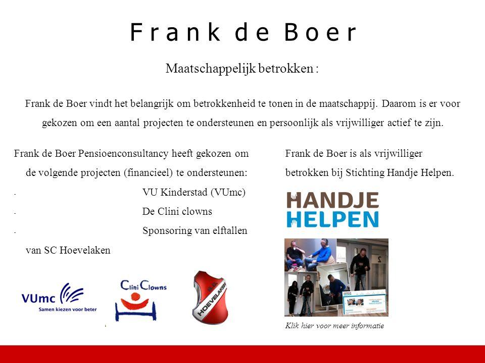 F r a n k d e B o e r Maatschappelijk betrokken : Frank de Boer vindt het belangrijk om betrokkenheid te tonen in de maatschappij.