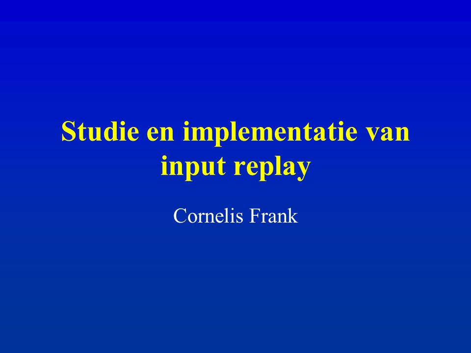 Studie en implementatie van input replay Cornelis Frank