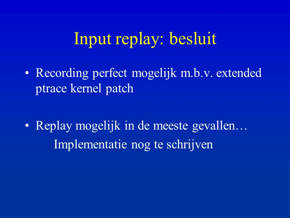 Input replay: besluit Recording perfect mogelijk m.b.v.