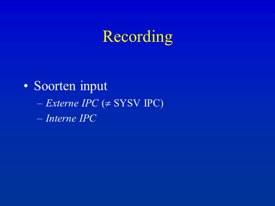 Recording: externe IPC USER PROGRAM Linux KERNEL syscall U1U2KERNEL SYSV IPC