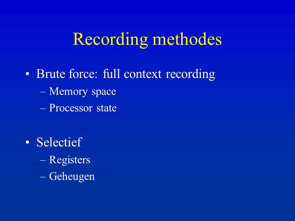 Selectieve recording: registers Tabelleren: manueel werk syscallR1R2R3 writeXX readXX Automatiseren: at compile-time GCC.section magic