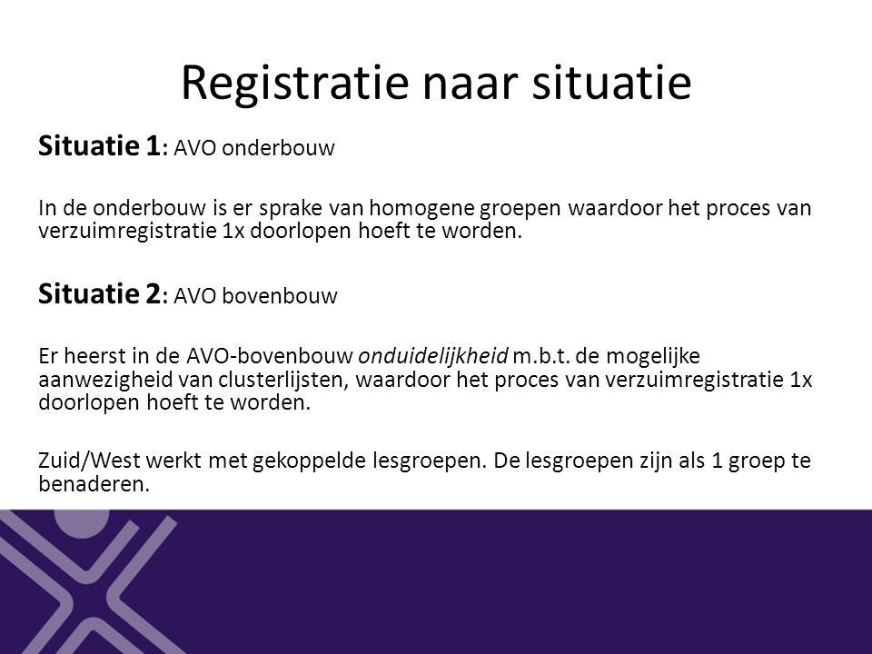 Registratie naar situatie Situatie 1 : AVO onderbouw In de onderbouw is er sprake van homogene groepen waardoor het proces van verzuimregistratie 1x d