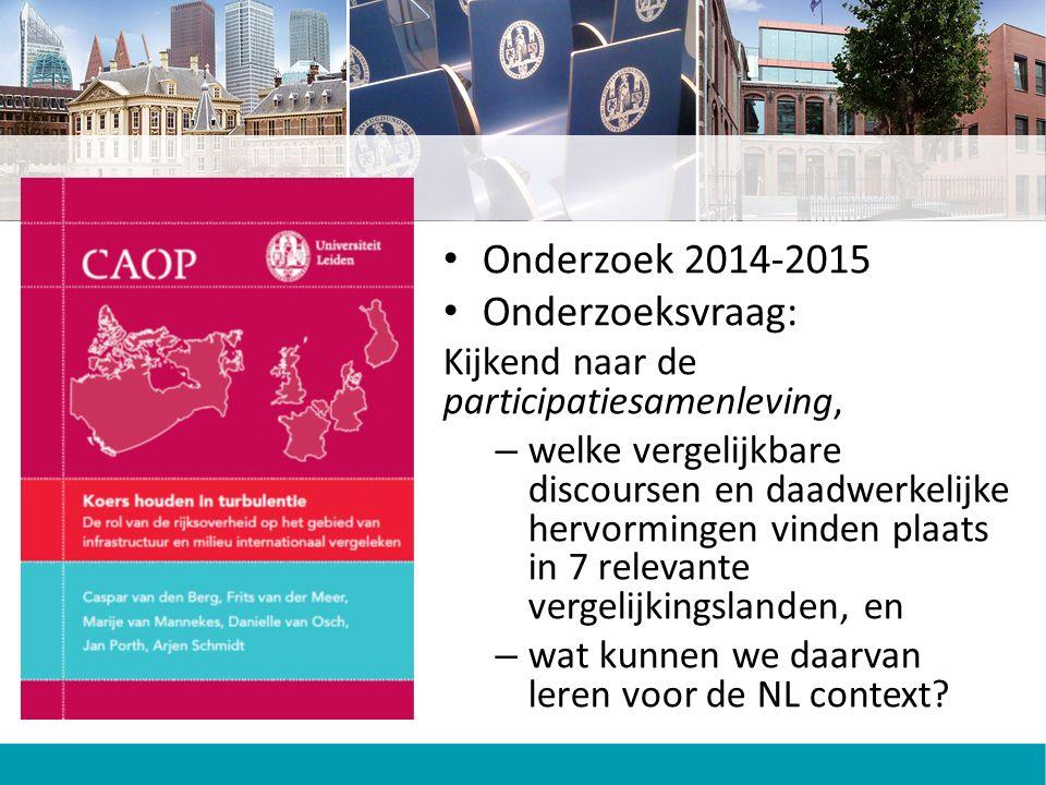 Onderzoek 2014-2015 Onderzoeksvraag: Kijkend naar de participatiesamenleving, – welke vergelijkbare discoursen en daadwerkelijke hervormingen vinden plaats in 7 relevante vergelijkingslanden, en – wat kunnen we daarvan leren voor de NL context?