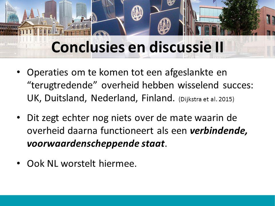 Conclusies en discussie II Operaties om te komen tot een afgeslankte en terugtredende overheid hebben wisselend succes: UK, Duitsland, Nederland, Finland.