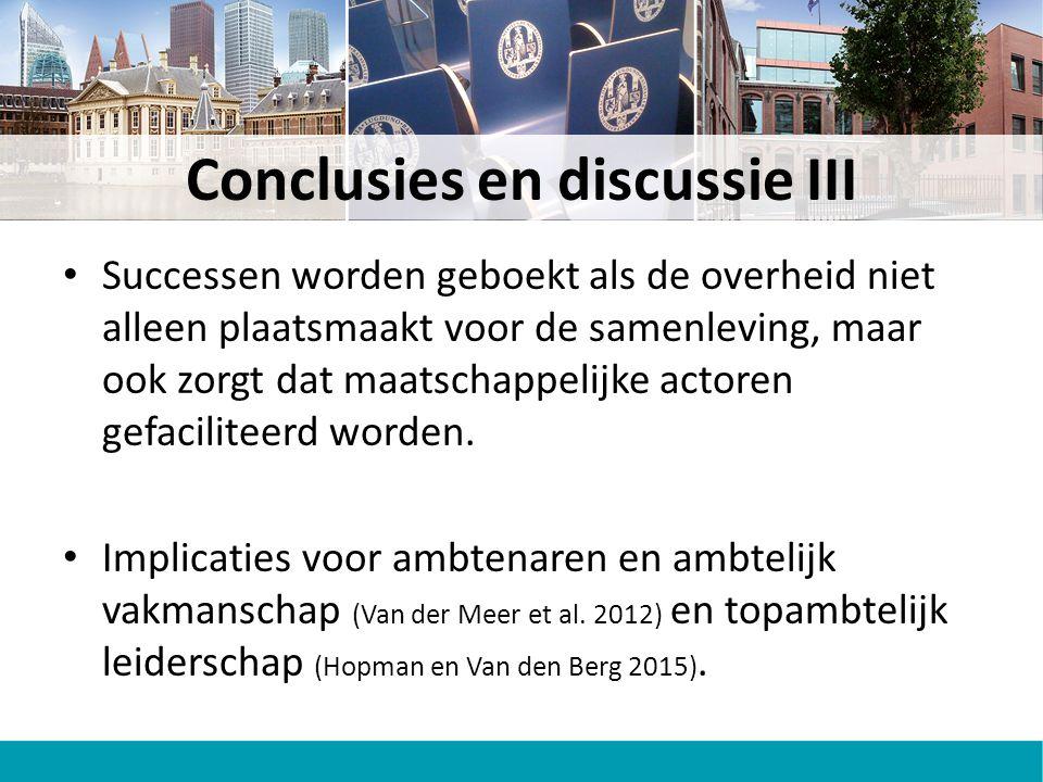 Conclusies en discussie III Successen worden geboekt als de overheid niet alleen plaatsmaakt voor de samenleving, maar ook zorgt dat maatschappelijke actoren gefaciliteerd worden.