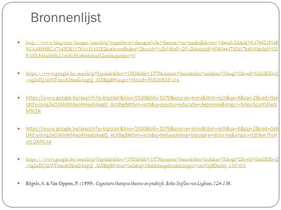 Bronnenlijst http://www.bing.com/images/search?q=cognitieve+therapie%3a+theorie+en+praktijk&view=detailv2&&id=6A74821F14B 5CAAB98BCA7165DE1176A1513325