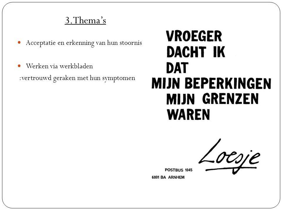 Acceptatie en erkenning van hun stoornis Werken via werkbladen :vertrouwd geraken met hun symptomen 3.Thema's