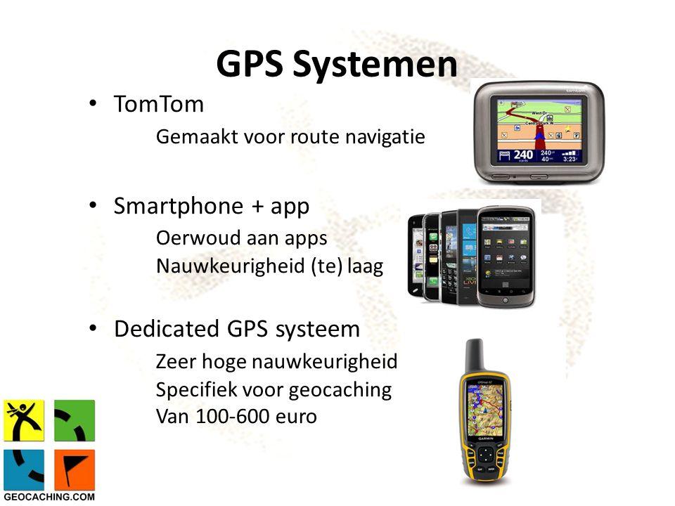 GPS Systemen TomTom Gemaakt voor route navigatie Smartphone + app Oerwoud aan apps Nauwkeurigheid (te) laag Dedicated GPS systeem Zeer hoge nauwkeurigheid Specifiek voor geocaching Van 100-600 euro