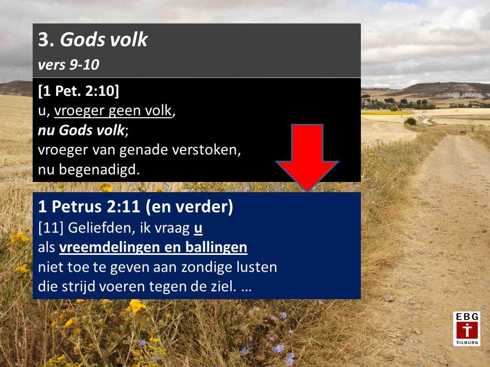 [1 Pet. 2:10] u, vroeger geen volk, nu Gods volk; vroeger van genade verstoken, nu begenadigd. 3. Gods volk vers 9-10 1 Petrus 2:11 (en verder) [11] G