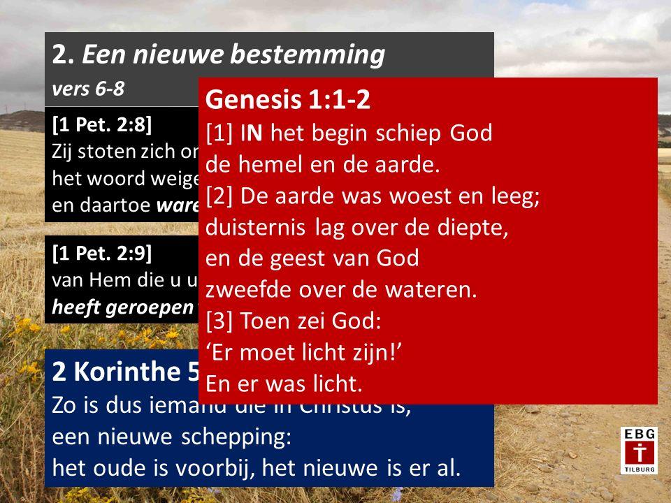 [1 Pet.2:10] u, vroeger geen volk, nu Gods volk; vroeger van genade verstoken, nu begenadigd.