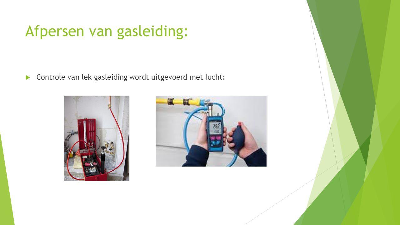Afpersen van gasleiding:  Controle van lek gasleiding wordt uitgevoerd met lucht: