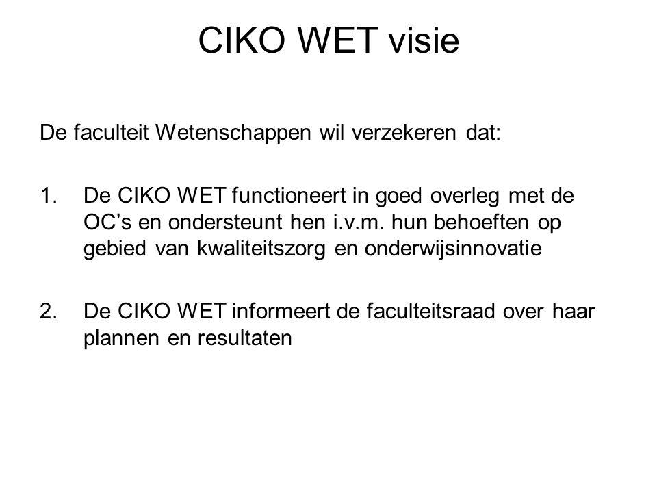 CIKO WET visie De faculteit Wetenschappen wil verzekeren dat: 1.De CIKO WET functioneert in goed overleg met de OC's en ondersteunt hen i.v.m.