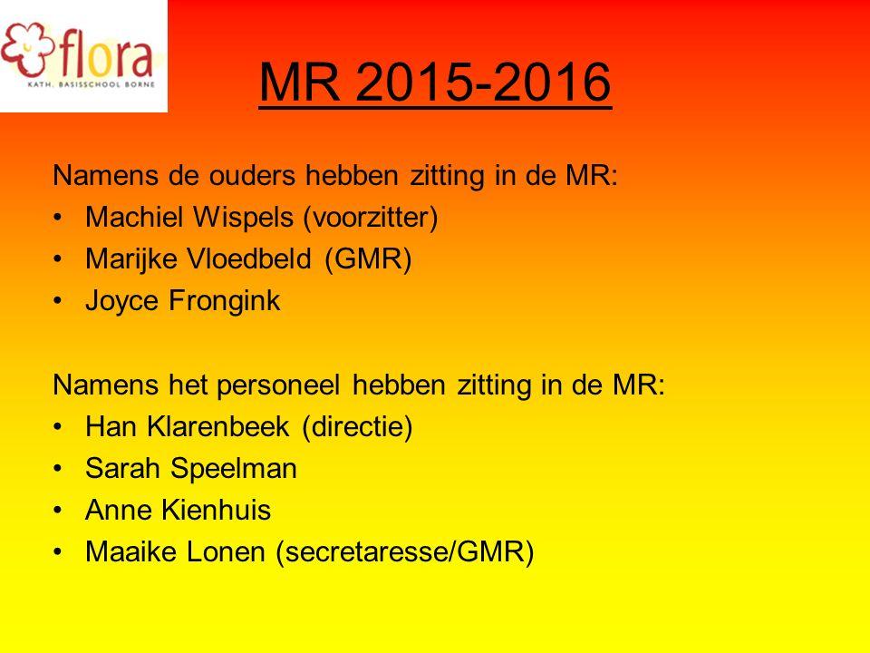 MR 2015-2016 Namens de ouders hebben zitting in de MR: Machiel Wispels (voorzitter) Marijke Vloedbeld (GMR) Joyce Frongink Namens het personeel hebben zitting in de MR: Han Klarenbeek (directie) Sarah Speelman Anne Kienhuis Maaike Lonen (secretaresse/GMR)