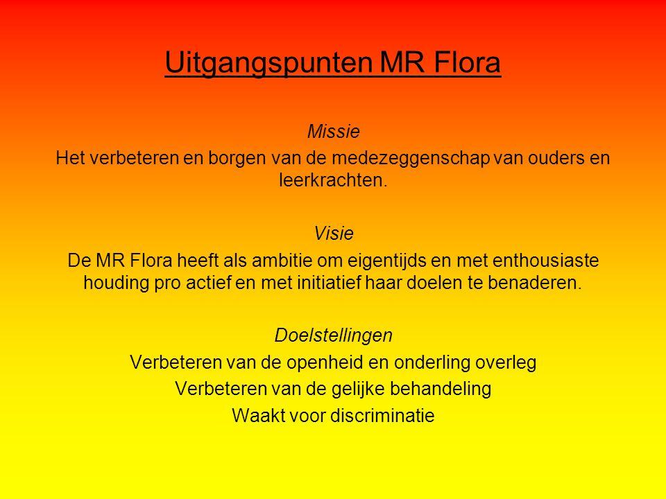Uitgangspunten MR Flora Missie Het verbeteren en borgen van de medezeggenschap van ouders en leerkrachten.