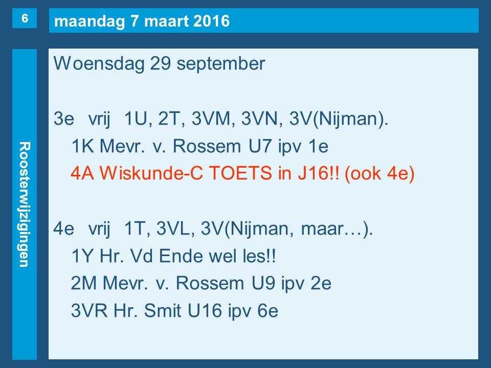 maandag 7 maart 2016 Roosterwijzigingen Woensdag 29 september 3evrij1U, 2T, 3VM, 3VN, 3V(Nijman).
