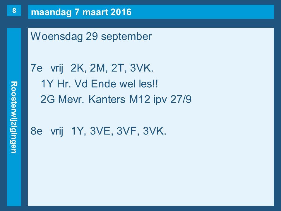 maandag 7 maart 2016 Roosterwijzigingen Woensdag 29 september 7evrij2K, 2M, 2T, 3VK.