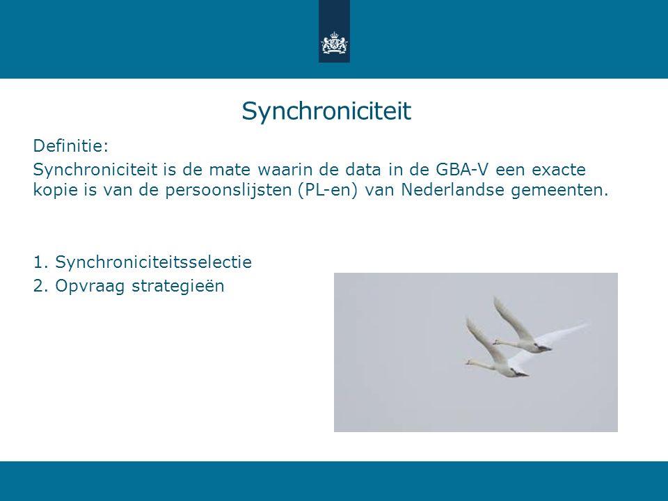Synchroniciteit Definitie: Synchroniciteit is de mate waarin de data in de GBA-V een exacte kopie is van de persoonslijsten (PL-en) van Nederlandse ge