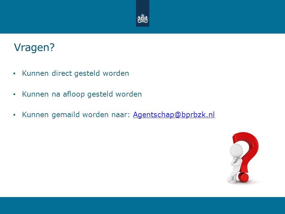 Vragen? Kunnen direct gesteld worden Kunnen na afloop gesteld worden Kunnen gemaild worden naar: Agentschap@bprbzk.nlAgentschap@bprbzk.nl