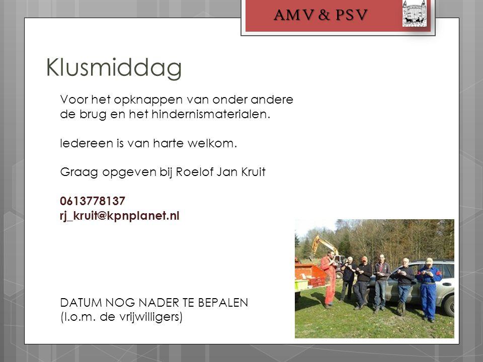 Klusmiddag AMV & PSV Voor het opknappen van onder andere de brug en het hindernismaterialen. Iedereen is van harte welkom. Graag opgeven bij Roelof Ja