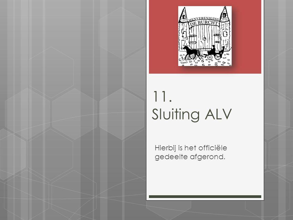 11. Sluiting ALV Hierbij is het officiële gedeelte afgerond.